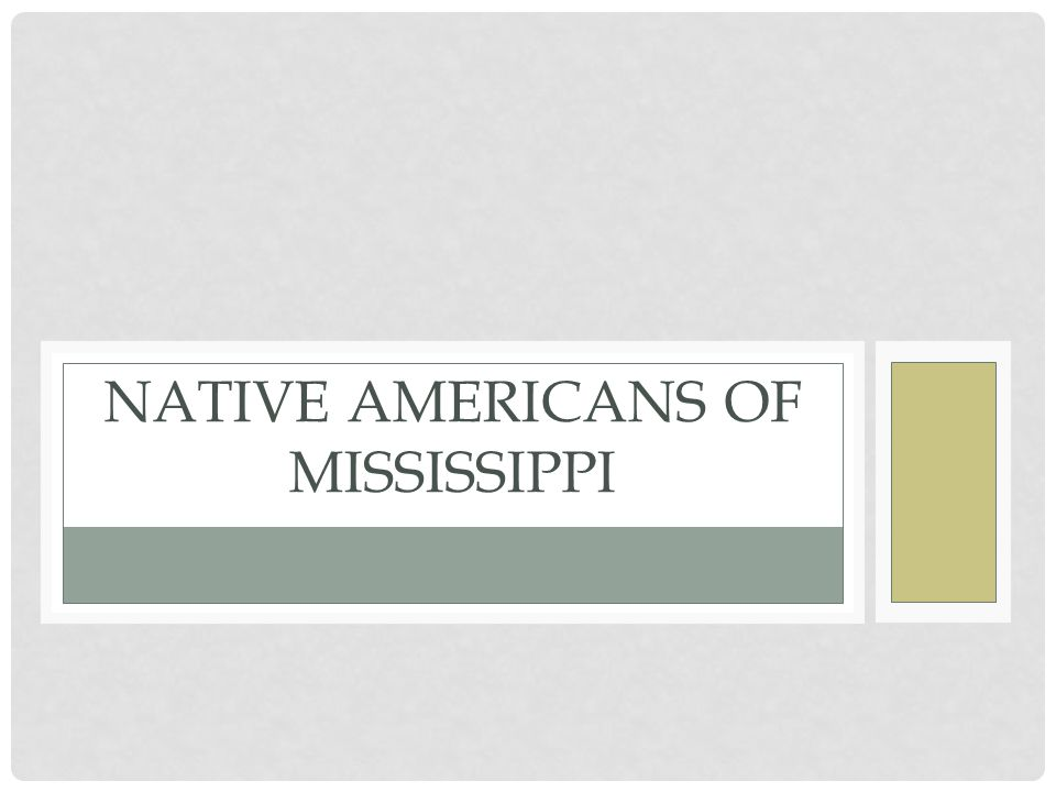 DID YOU KNOW? Missi and Sippi are Indian words meaning Great River.