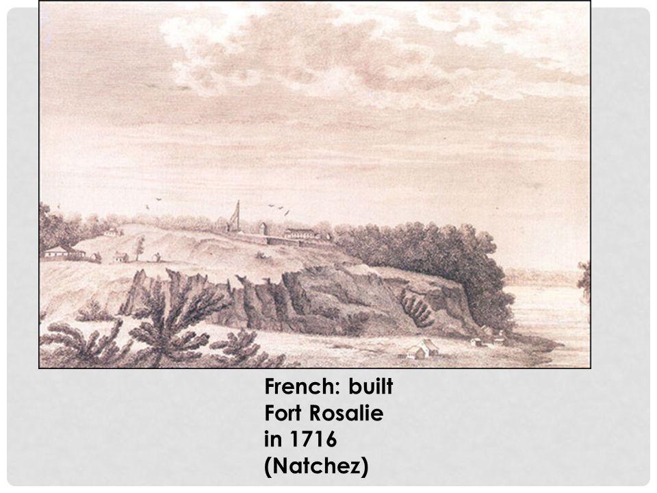 French: built Fort Rosalie in 1716 (Natchez)