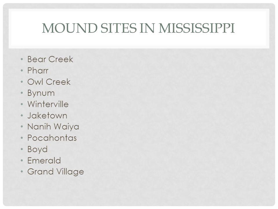 MOUND SITES IN MISSISSIPPI Bear Creek Pharr Owl Creek Bynum Winterville Jaketown Nanih Waiya Pocahontas Boyd Emerald Grand Village