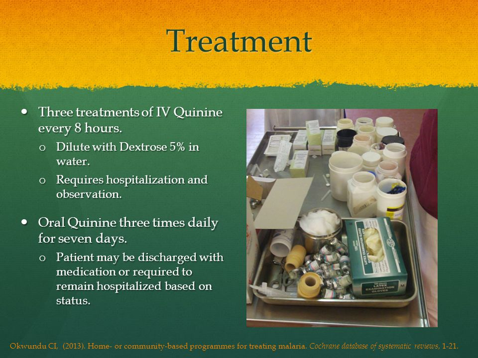 Treatment Three treatments of IV Quinine every 8 hours.