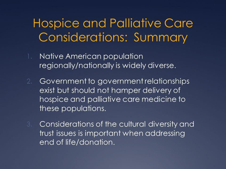 Hospice and Palliative Care Considerations: Summary 1. Native American population regionally/nationally is widely diverse. 2. Government to government