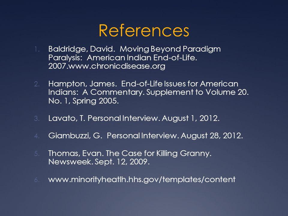 References 1. Baldridge, David. Moving Beyond Paradigm Paralysis: American Indian End-of-Life.