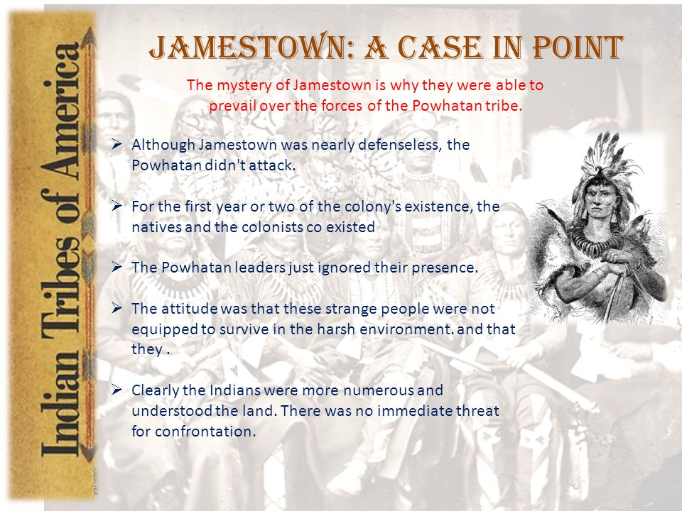  Although Jamestown was nearly defenseless, the Powhatan didn t attack.