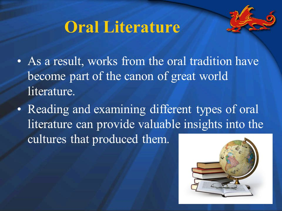 Types of Oral Literature Oral literature encompasses many types: –fairy tales and folk tales –tall tales –myths and legends –ballads –proverbs and parables –fables