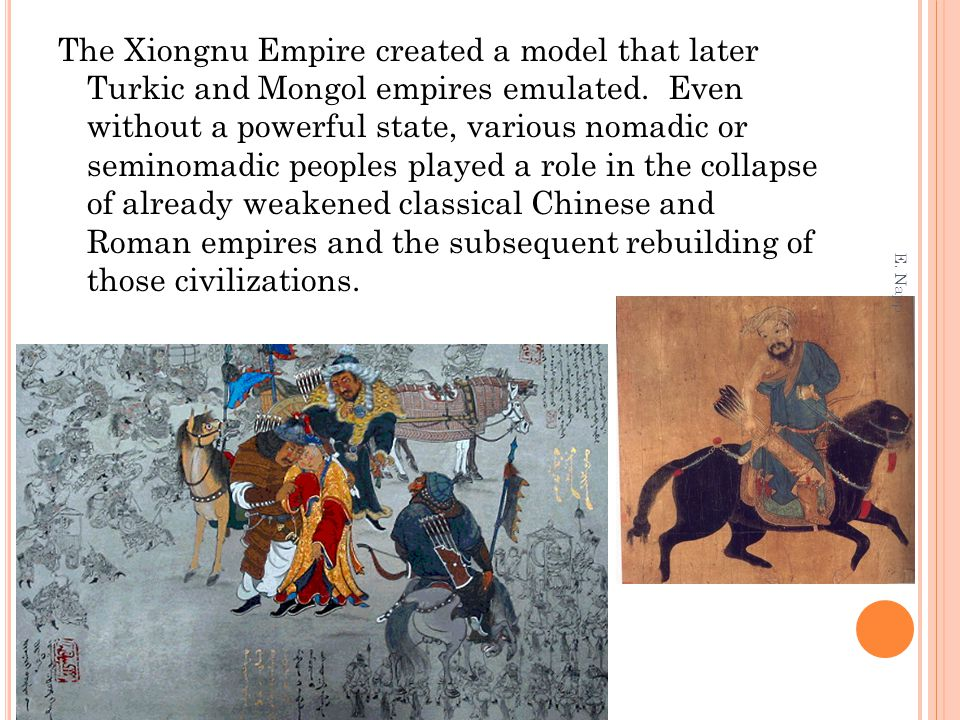 The Xiongnu Empire created a model that later Turkic and Mongol empires emulated. Even without a powerful state, various nomadic or seminomadic people