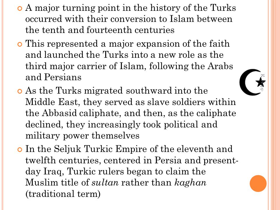 A major turning point in the history of the Turks occurred with their conversion to Islam between the tenth and fourteenth centuries This represented
