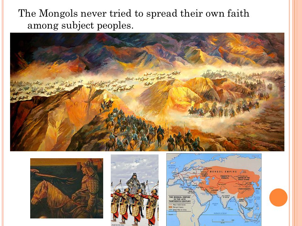 The Mongols never tried to spread their own faith among subject peoples. E. Napp