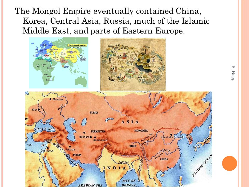 The Mongol Empire eventually contained China, Korea, Central Asia, Russia, much of the Islamic Middle East, and parts of Eastern Europe. E. Napp