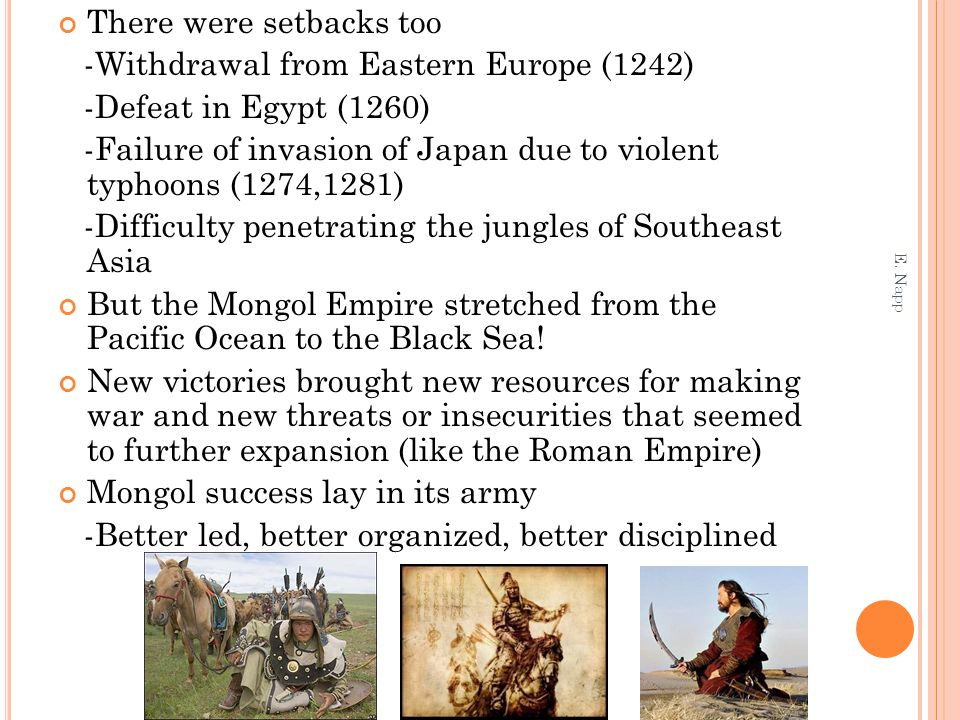 There were setbacks too -Withdrawal from Eastern Europe (1242) -Defeat in Egypt (1260) -Failure of invasion of Japan due to violent typhoons (1274,128