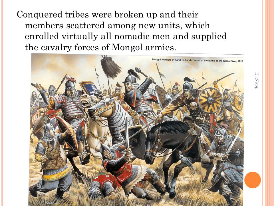 Conquered tribes were broken up and their members scattered among new units, which enrolled virtually all nomadic men and supplied the cavalry forces