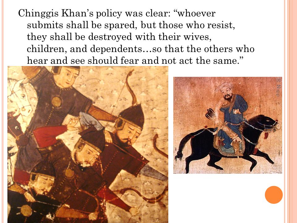 """Chinggis Khan's policy was clear: """"whoever submits shall be spared, but those who resist, they shall be destroyed with their wives, children, and depe"""