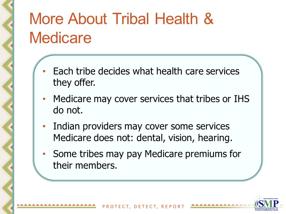 More About Tribal Health & Medicare Each tribe decides what health care services they offer.
