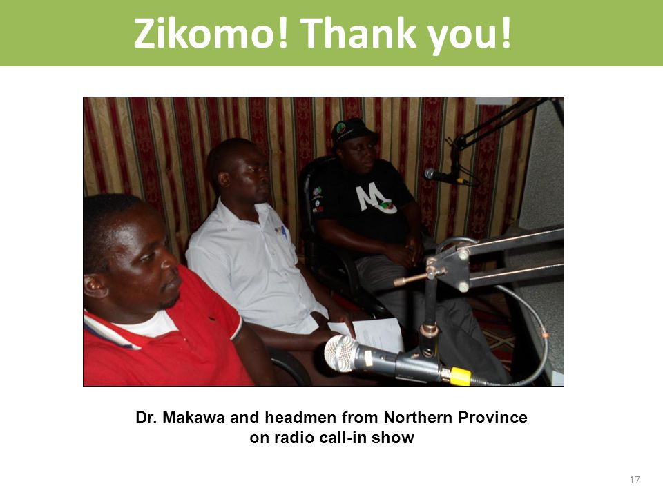 Zikomo! Thank you! Dr. Makawa and headmen from Northern Province on radio call-in show 17