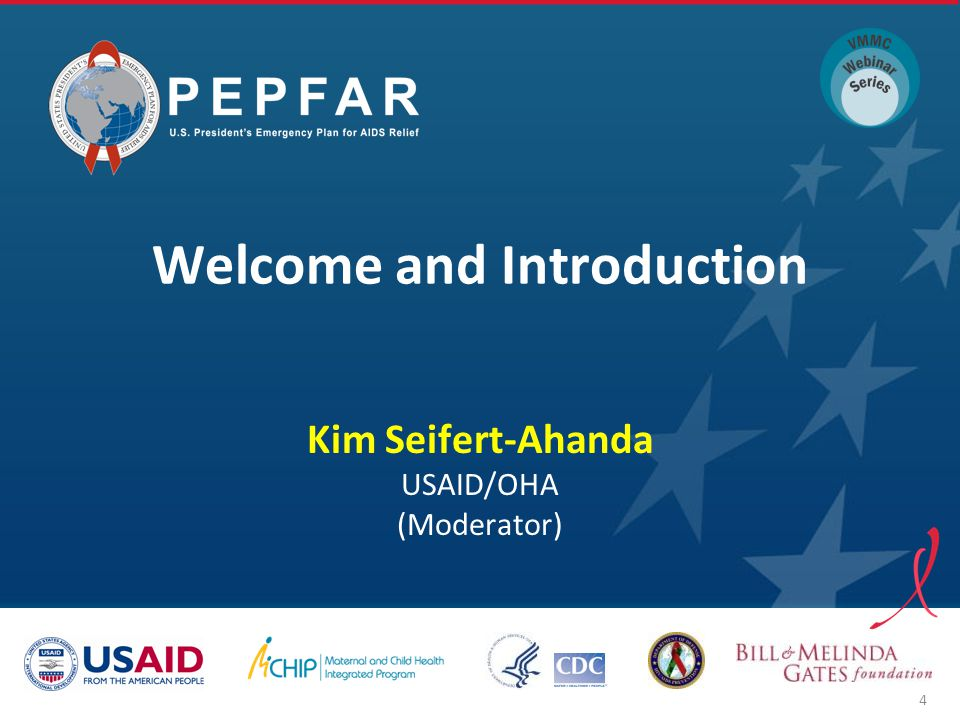 Welcome and Introduction Kim Seifert-Ahanda USAID/OHA (Moderator) 4