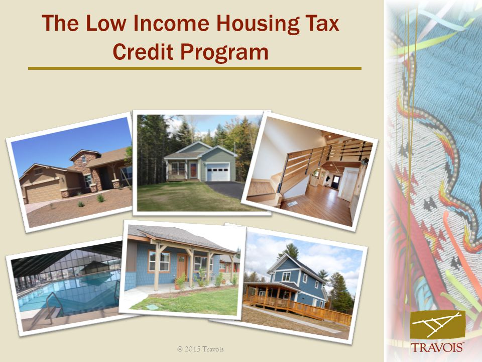 The Low Income Housing Tax Credit Program © 2015 Travois
