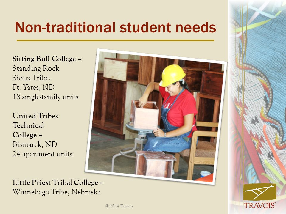 Non-traditional student needs © 2014 Travois Sitting Bull College – Standing Rock Sioux Tribe, Ft.