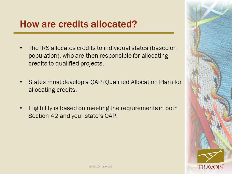 The IRS allocates credits to individual states (based on population), who are then responsible for allocating credits to qualified projects.