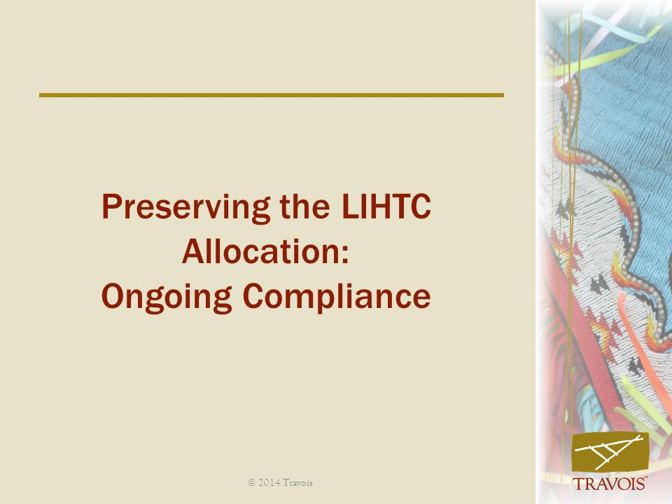 Preserving the LIHTC Allocation: Ongoing Compliance © 2014 Travois