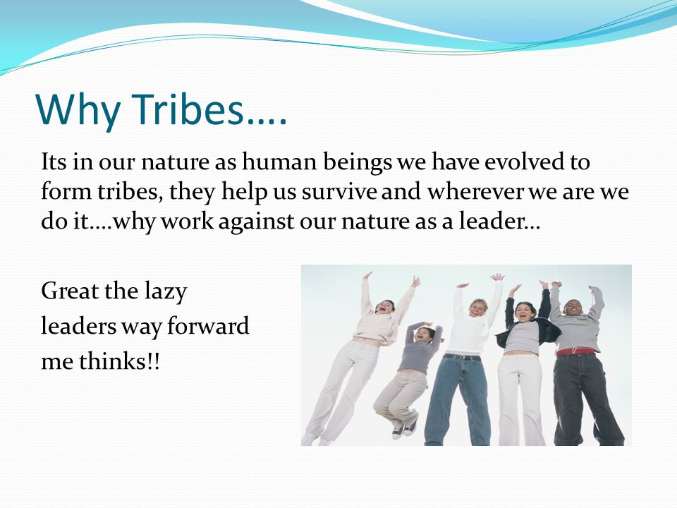 Why Tribes….
