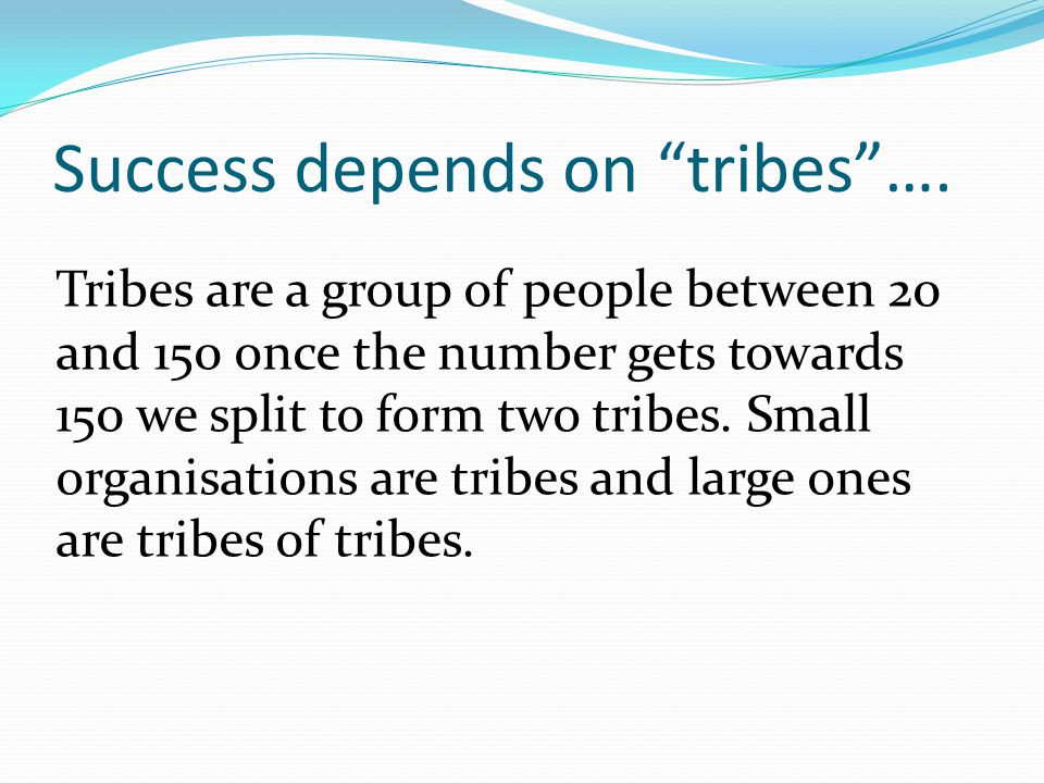Success depends on tribes ….