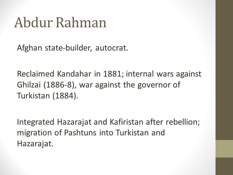 Abdur Rahman Afghan state-builder, autocrat.