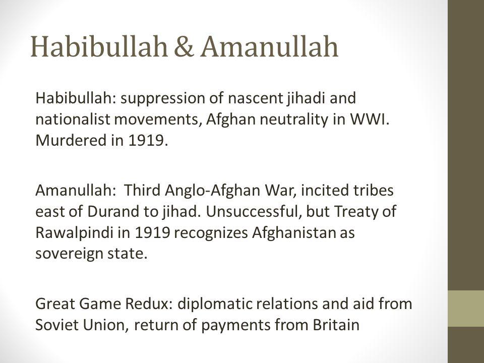 Habibullah & Amanullah Habibullah: suppression of nascent jihadi and nationalist movements, Afghan neutrality in WWI.
