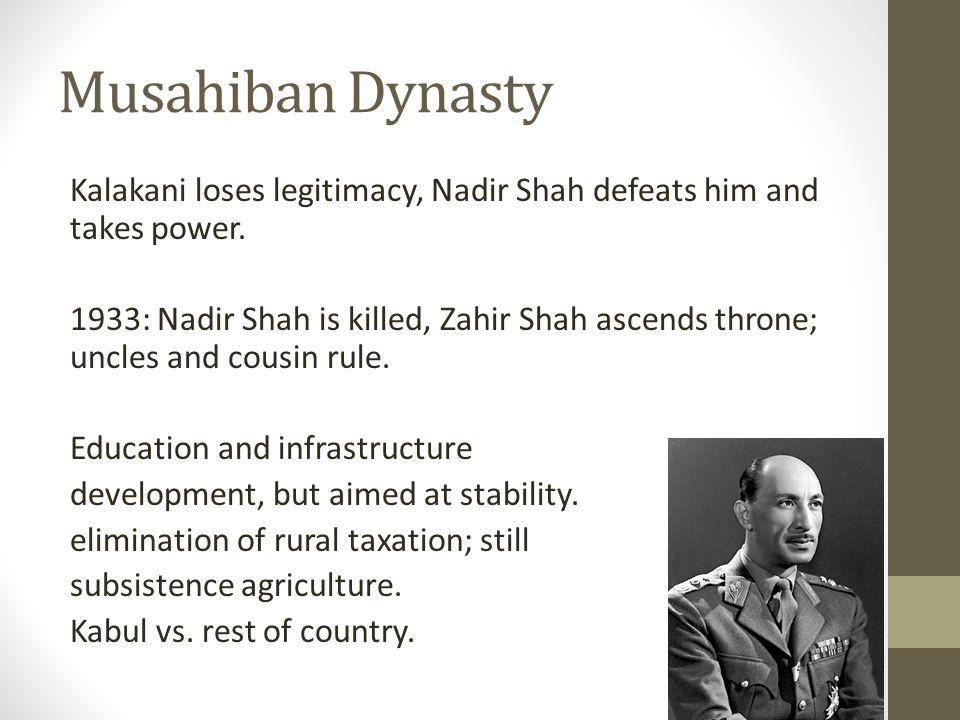 Musahiban Dynasty Kalakani loses legitimacy, Nadir Shah defeats him and takes power.
