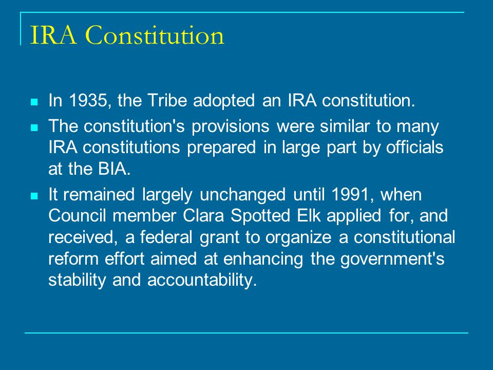 IRA Constitution In 1935, the Tribe adopted an IRA constitution.
