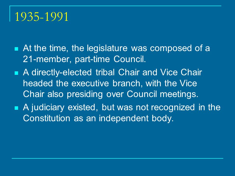 1935-1991 At the time, the legislature was composed of a 21-member, part-time Council.