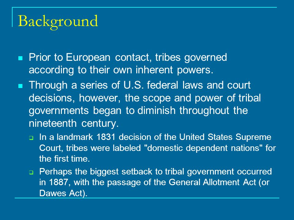 Background Prior to European contact, tribes governed according to their own inherent powers.