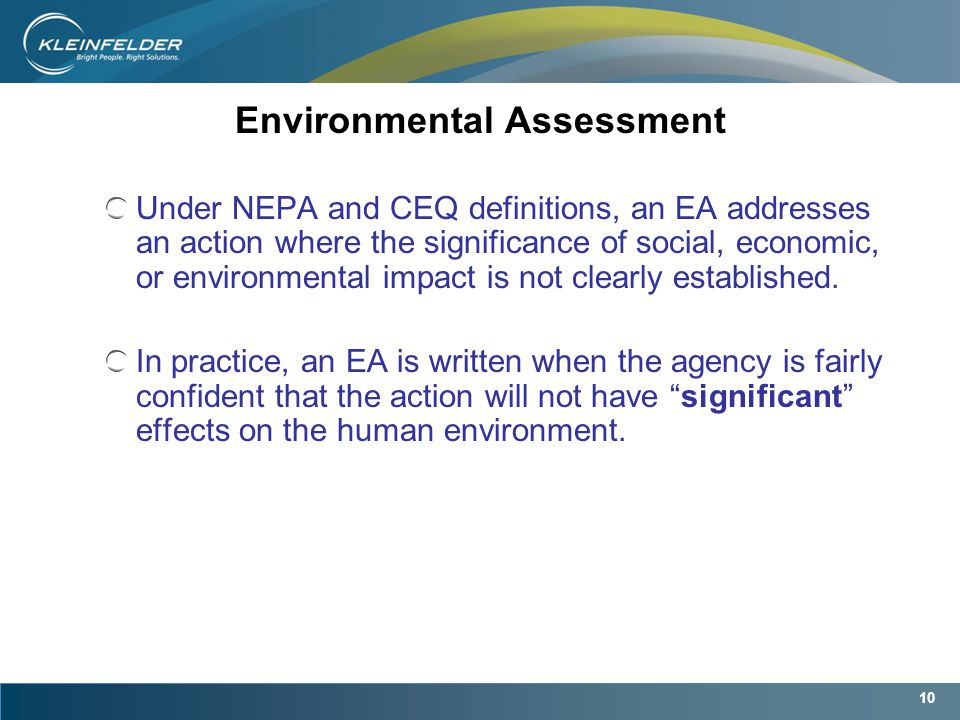 10 Environmental Assessment Under NEPA and CEQ definitions, an EA addresses an action where the significance of social, economic, or environmental impact is not clearly established.