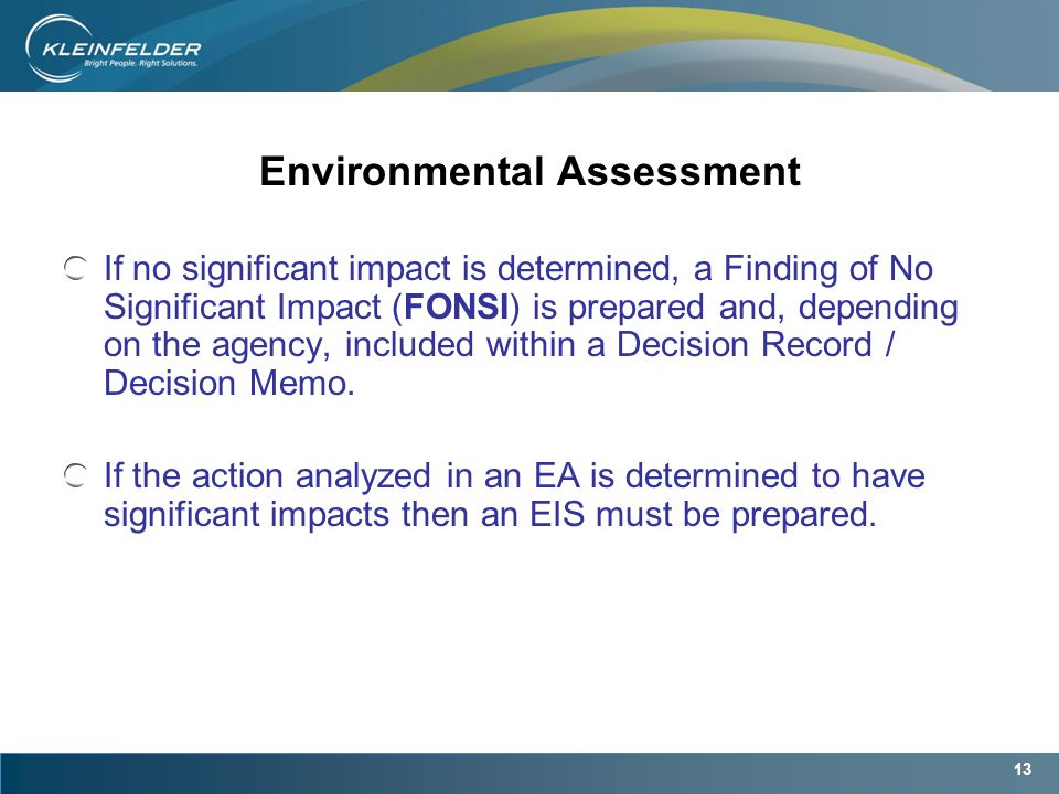 13 Environmental Assessment If no significant impact is determined, a Finding of No Significant Impact (FONSI) is prepared and, depending on the agency, included within a Decision Record / Decision Memo.