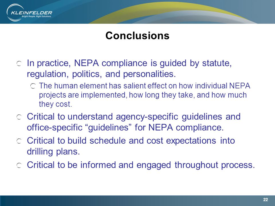 22 Conclusions In practice, NEPA compliance is guided by statute, regulation, politics, and personalities.