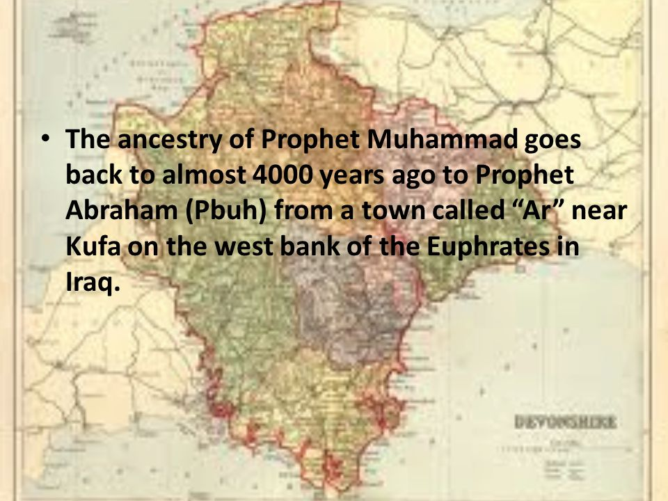 "The ancestry of Prophet Muhammad goes back to almost 4000 years ago to Prophet Abraham (Pbuh) from a town called ""Ar"" near Kufa on the west bank of th"
