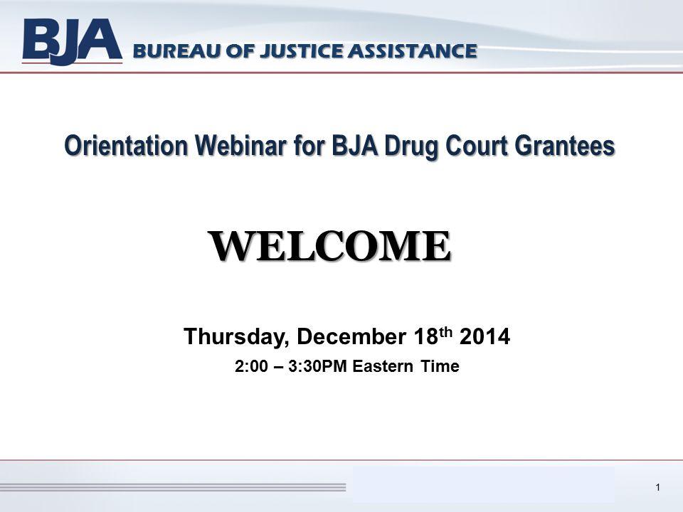 Performance Measurement Tool (PMT) BUREAU OF JUSTICE ASSISTANCE Orientation Webinar for BJA Drug Court Grantees Thursday, December 18 th 2014 2:00 – 3