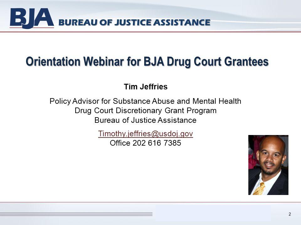 Performance Measurement Tool (PMT) BUREAU OF JUSTICE ASSISTANCE Orientation Webinar for BJA Drug Court Grantees Tim Jeffries Policy Advisor for Substa