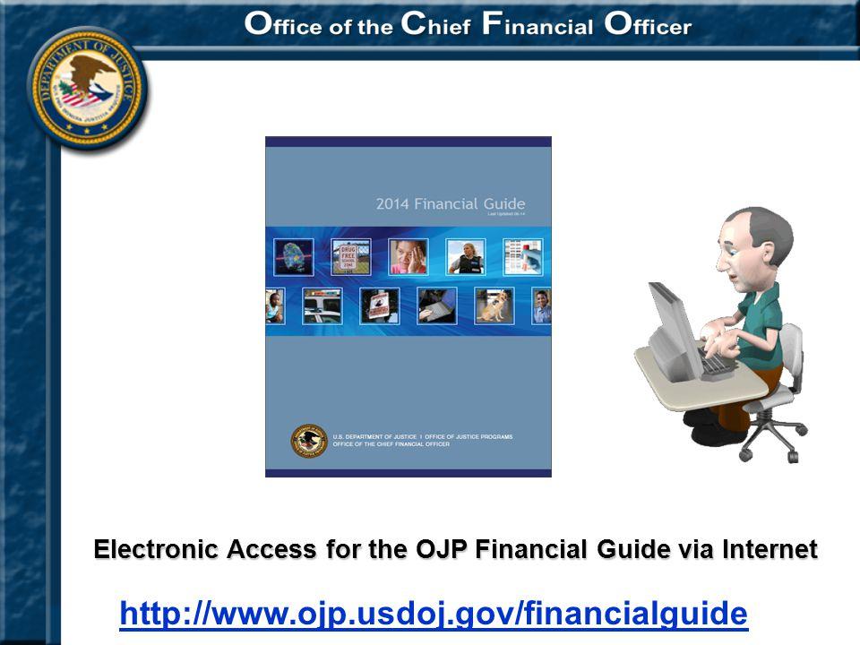 Financial Guide Electronic Access for the OJP Financial Guide via Internet http://www.ojp.usdoj.gov/financialguide