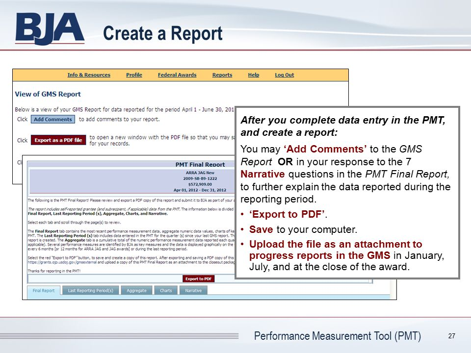 Performance Measurement Tool (PMT) Create a Report After you complete data entry in the PMT, and create a report: You may 'Add Comments' to the GMS Re
