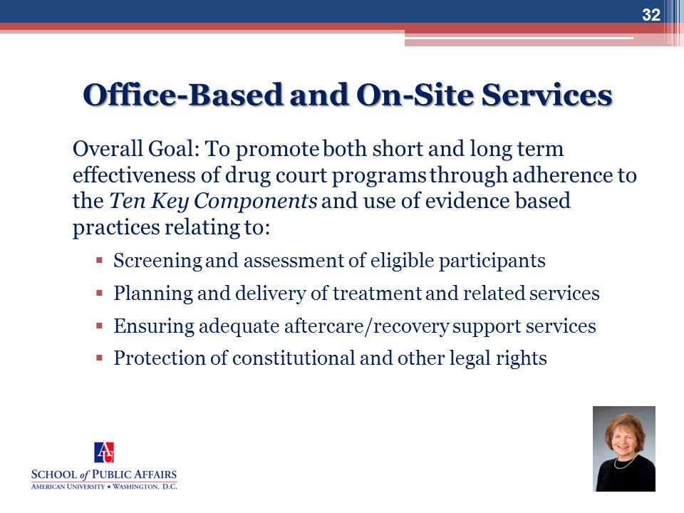 www.bjatraining.org 32 Office-Based and On-Site Services Overall Goal: To promote both short and long term effectiveness of drug court programs throug