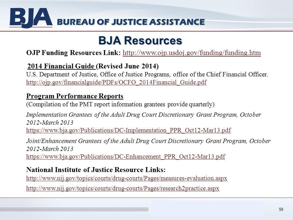 Performance Measurement Tool (PMT) BUREAU OF JUSTICE ASSISTANCE 59 BJA Resources OJP Funding Resources Link: http://www.ojp.usdoj.gov/funding/funding.htmhttp://www.ojp.usdoj.gov/funding/funding.htm 2014 Financial Guide (Revised June 2014) U.S.
