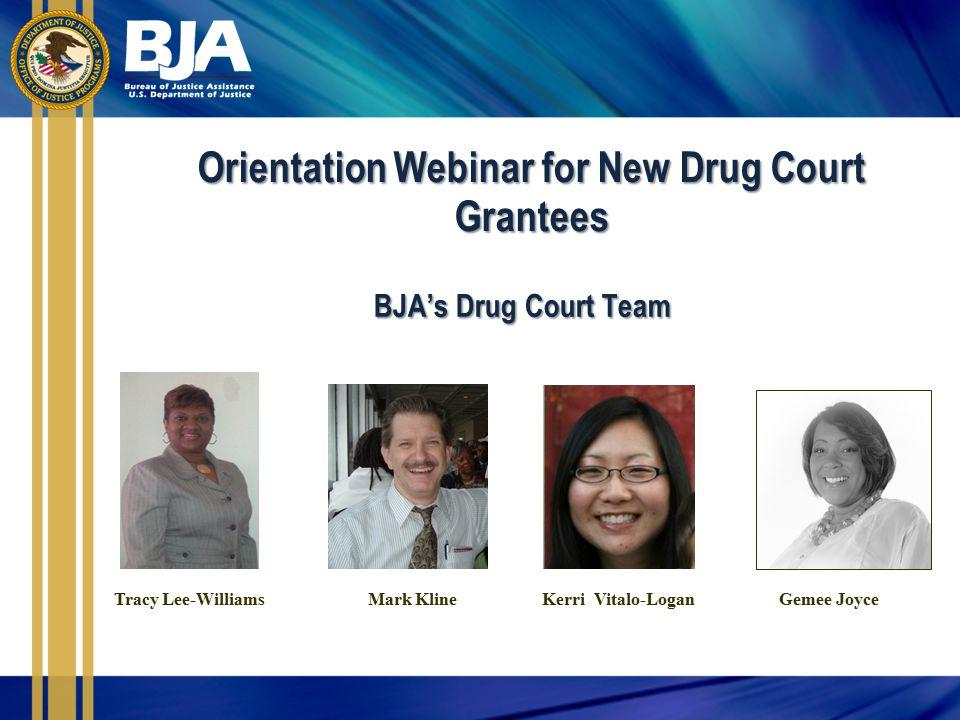 Orientation Webinar for New Drug Court Grantees BJA's Drug Court Team BJA's Drug Court Team Tracy Lee-Williams Mark Kline Kerri Vitalo-Logan Gemee Joyce
