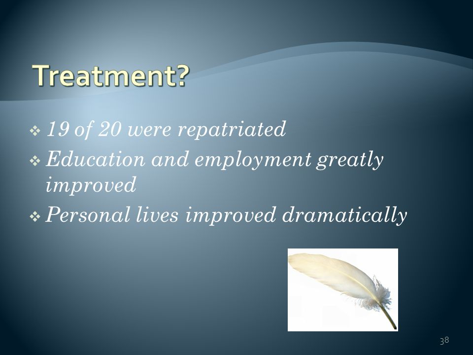 38  19 of 20 were repatriated  Education and employment greatly improved  Personal lives improved dramatically