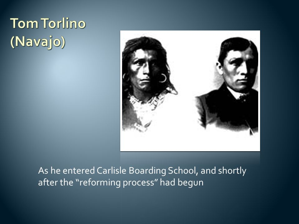 "As he entered Carlisle Boarding School, and shortly after the ""reforming process"" had begun"