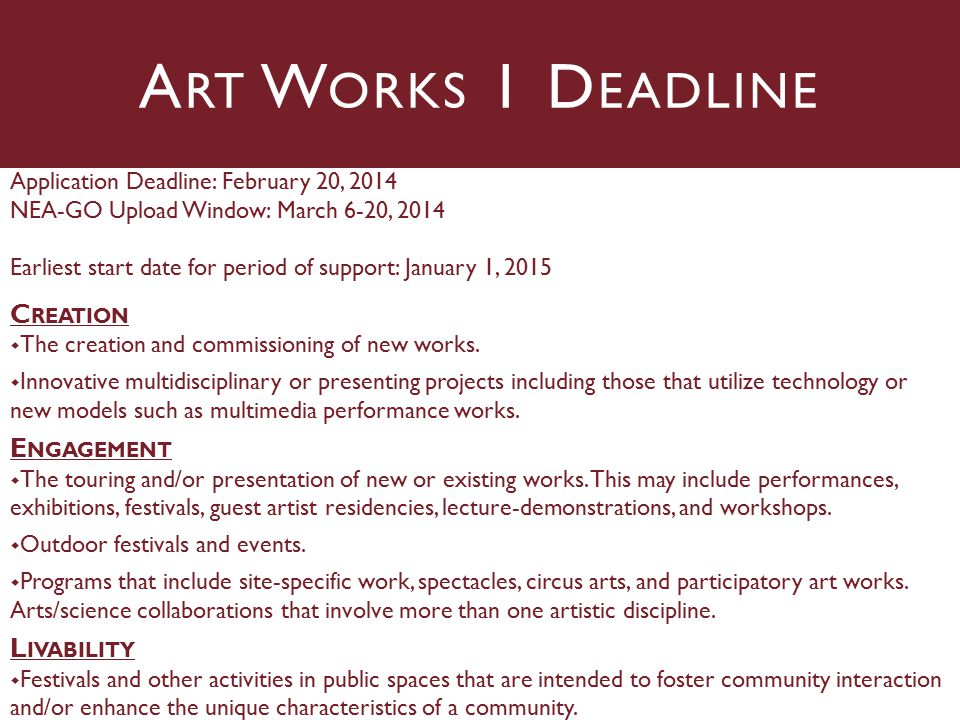 Application Deadline: February 20, 2014 NEA-GO Upload Window: March 6-20, 2014 Earliest start date for period of support: January 1, 2015 C REATION  The creation and commissioning of new works.