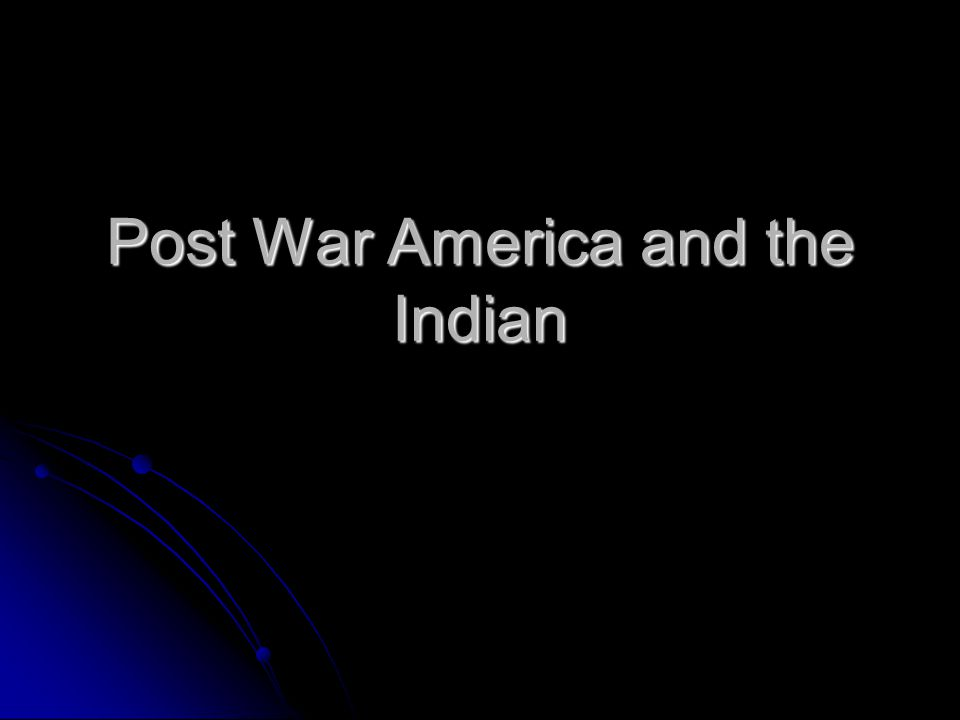 Post War America and the Indian