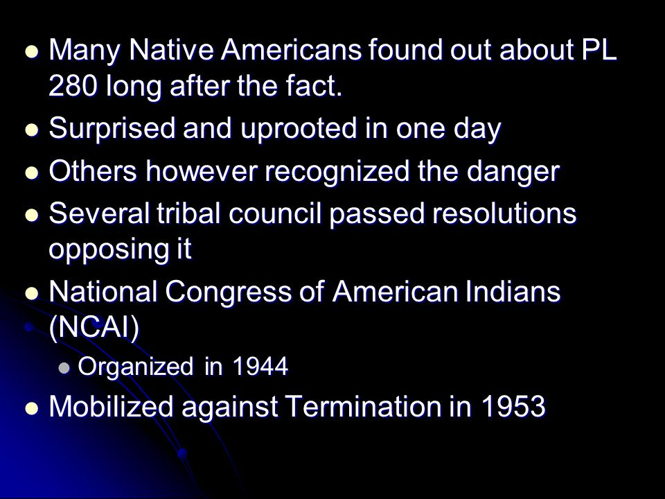 Many Native Americans found out about PL 280 long after the fact. Many Native Americans found out about PL 280 long after the fact. Surprised and upro