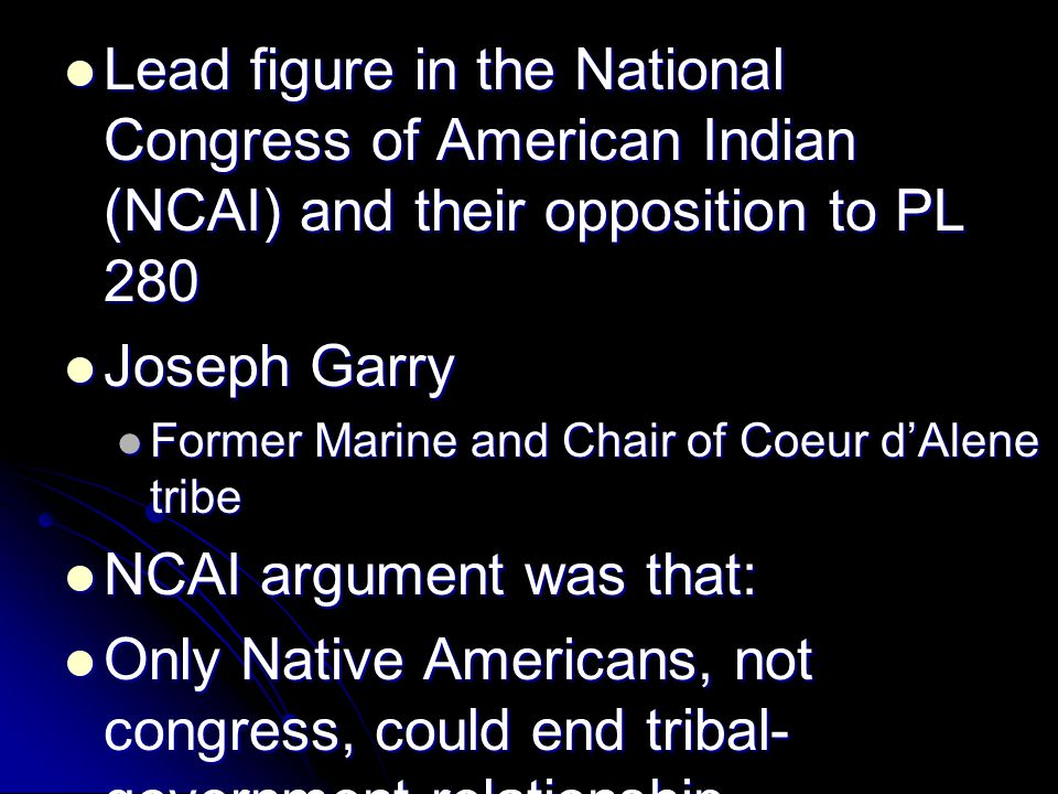 Lead figure in the National Congress of American Indian (NCAI) and their opposition to PL 280 Lead figure in the National Congress of American Indian