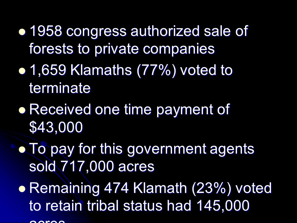 1958 congress authorized sale of forests to private companies 1958 congress authorized sale of forests to private companies 1,659 Klamaths (77%) voted