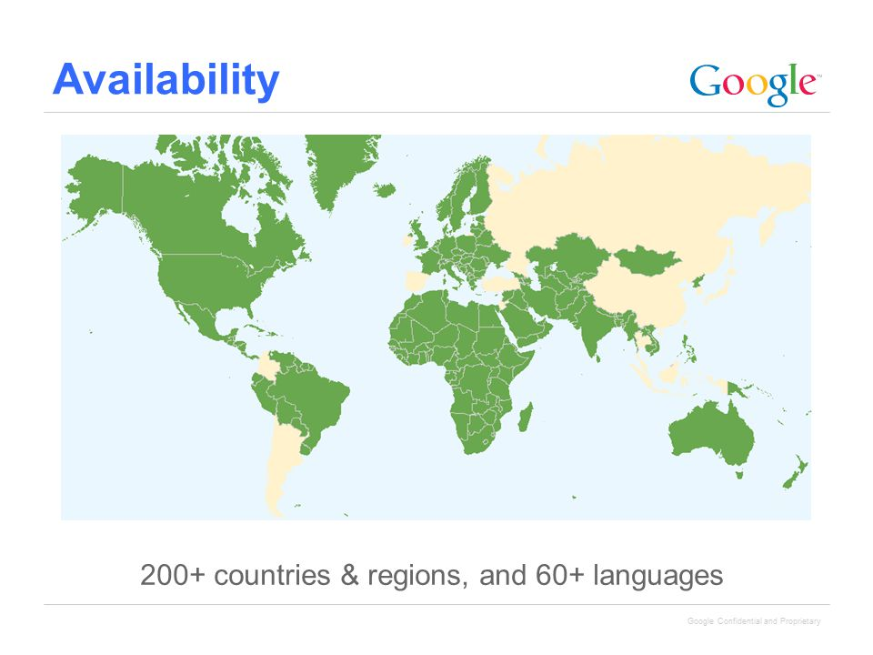 Google Confidential and Proprietary Availability 200+ countries & regions, and 60+ languages