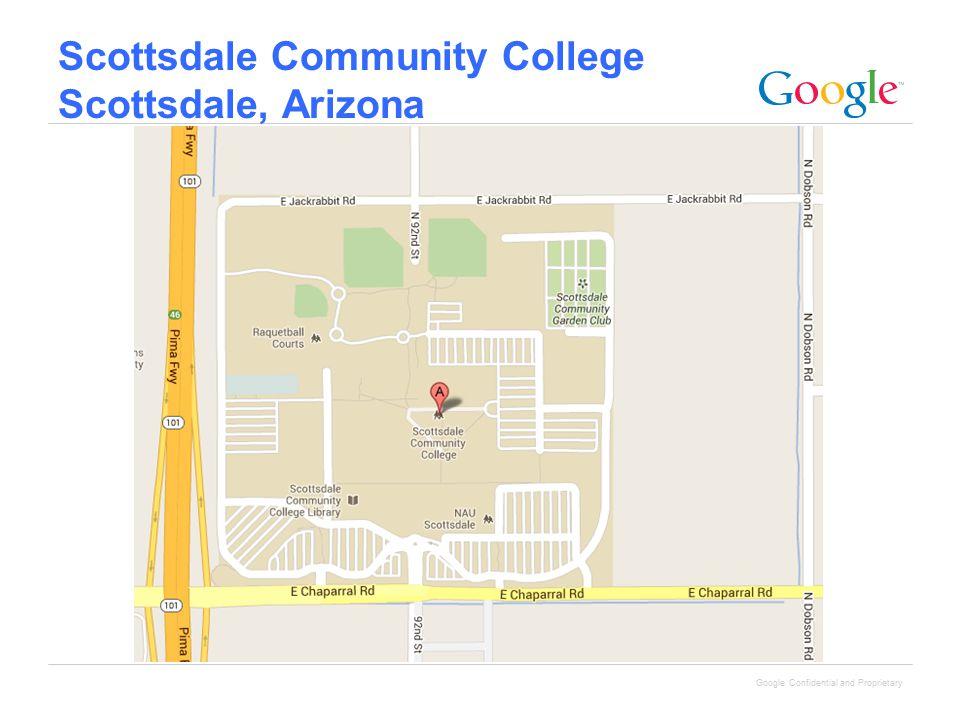 Google Confidential and Proprietary Scottsdale Community College Scottsdale, Arizona